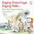 Saying Good-Bye, Saying Hello...: When Your Family Is Moving (Elf-Help Books for Kids)